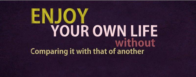 enjoy your own life